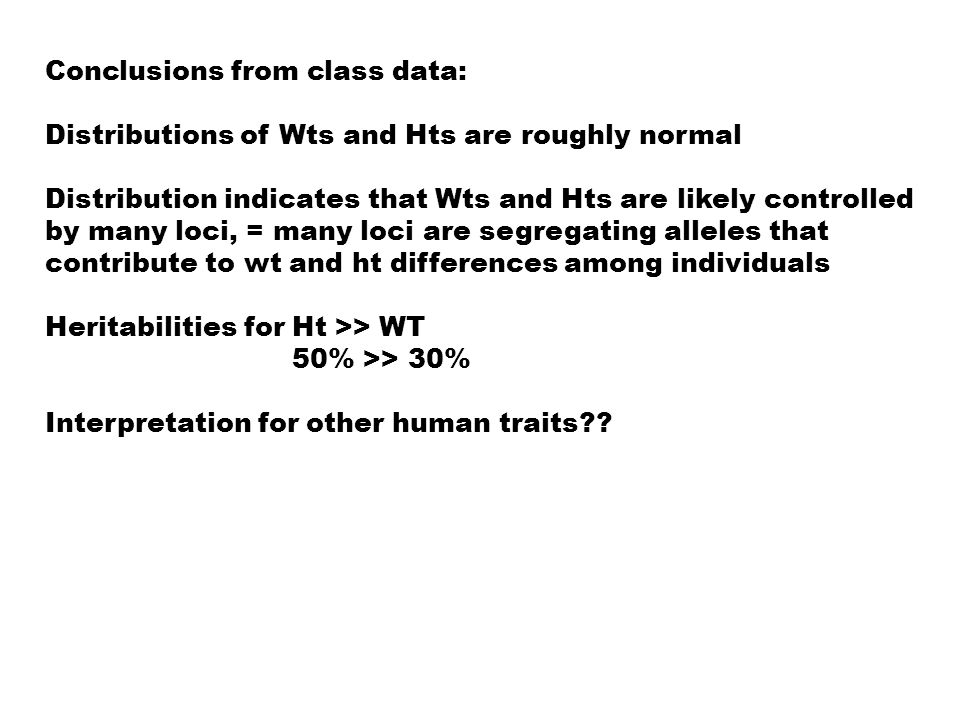 Conclusions from class data: Distributions of Wts and Hts are roughly normal Distribution indicates that Wts and Hts are likely controlled by many loc