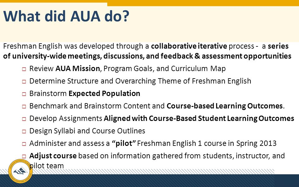 What did AUA do? Freshman English was developed through a collaborative iterative process - a series of university-wide meetings, discussions, and fee
