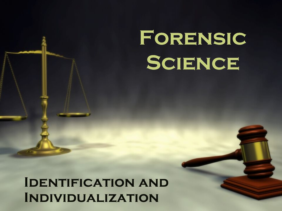 Forensic Science Identification and Individualization