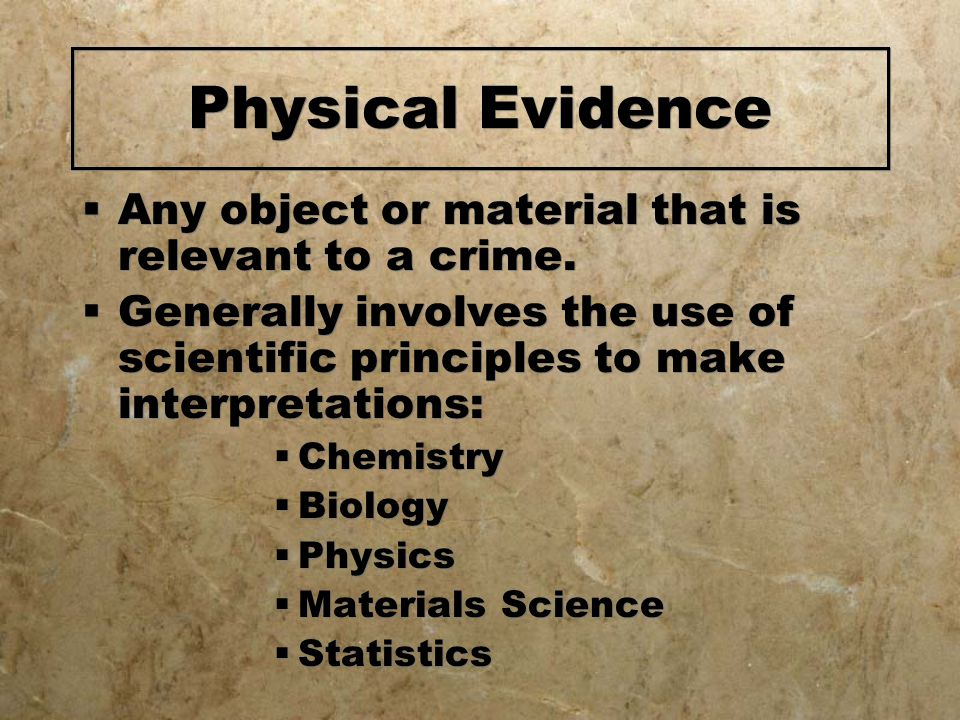 Physical Evidence  Any object or material that is relevant to a crime.