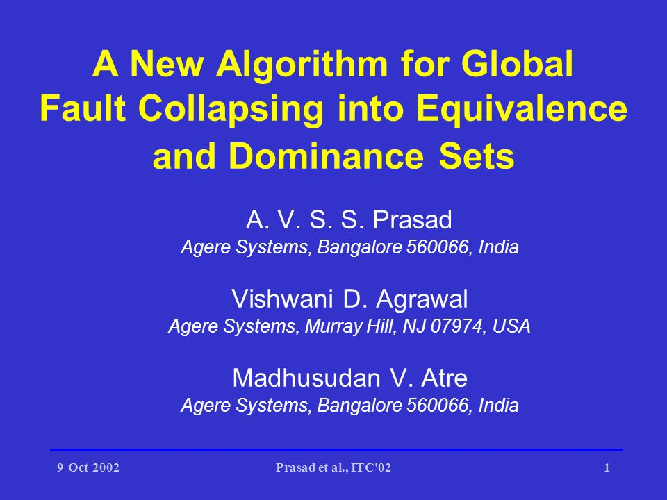 9-Oct-2002Prasad et al., ITC 022 Talk Outline Introduction –Background –Problem statement A new graph model –Dominance graph –Transitive closure –Extraction of equivalence and dominance sets Functional equivalence Hierarchical fault collapsing Benchmark results Conclusion