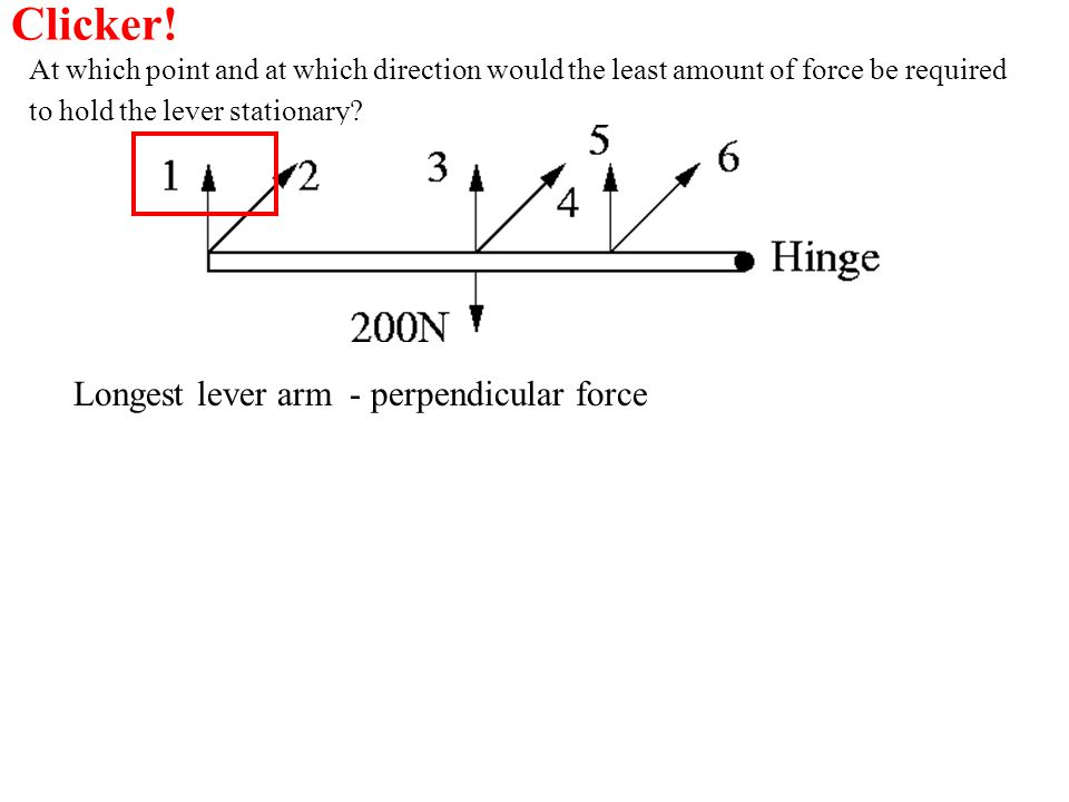 At which point and at which direction would the least amount of force be required to hold the lever stationary? Longest lever arm - perpendicular forc