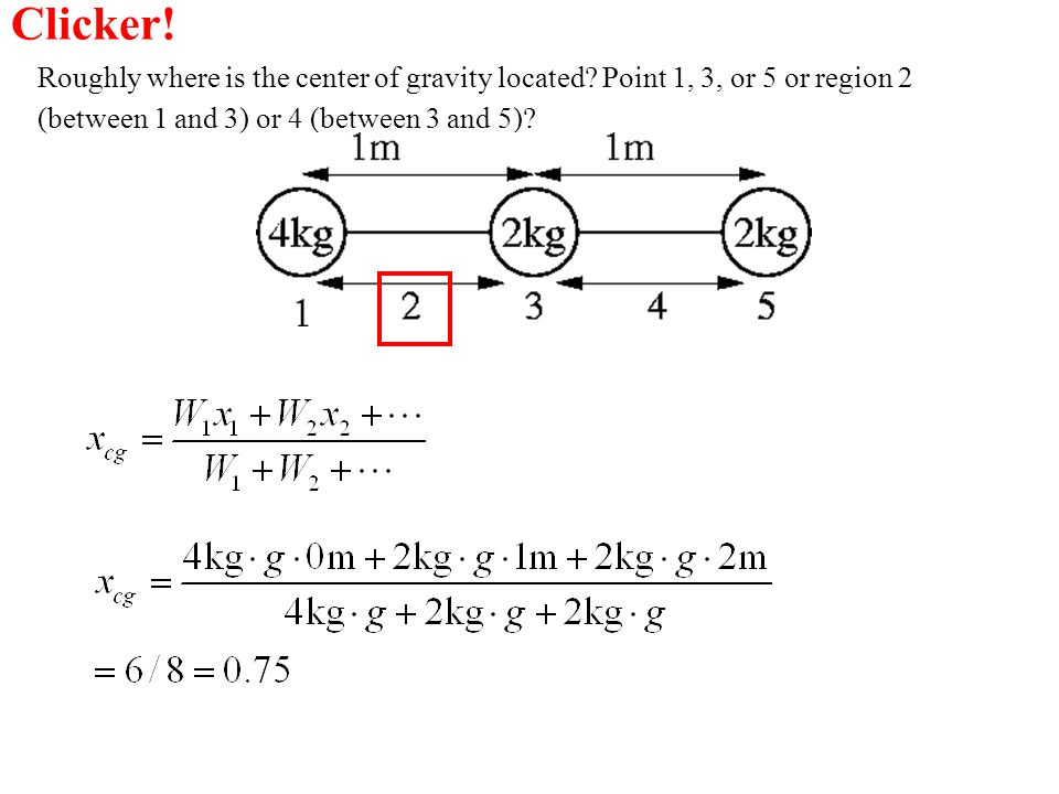 Roughly where is the center of gravity located? Point 1, 3, or 5 or region 2 (between 1 and 3) or 4 (between 3 and 5)? Clicker!
