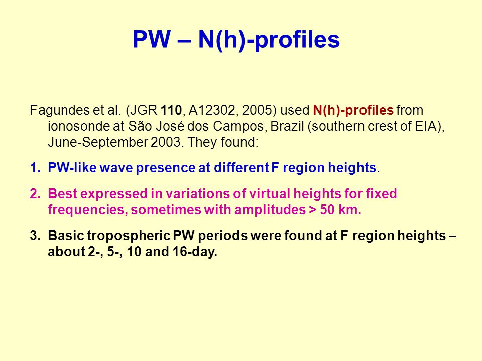 PW – N(h)-profiles Fagundes et al. (JGR 110, A12302, 2005) used N(h)-profiles from ionosonde at São José dos Campos, Brazil (southern crest of EIA), J