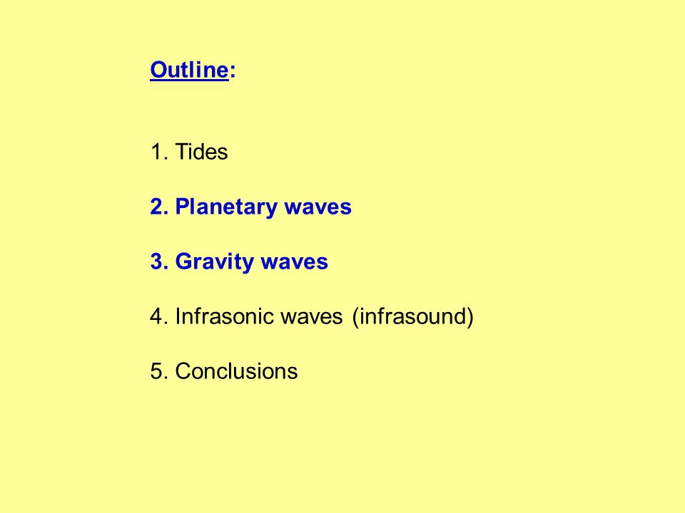 Outline: 1. Tides 2. Planetary waves 3. Gravity waves 4. Infrasonic waves (infrasound) 5. Conclusions
