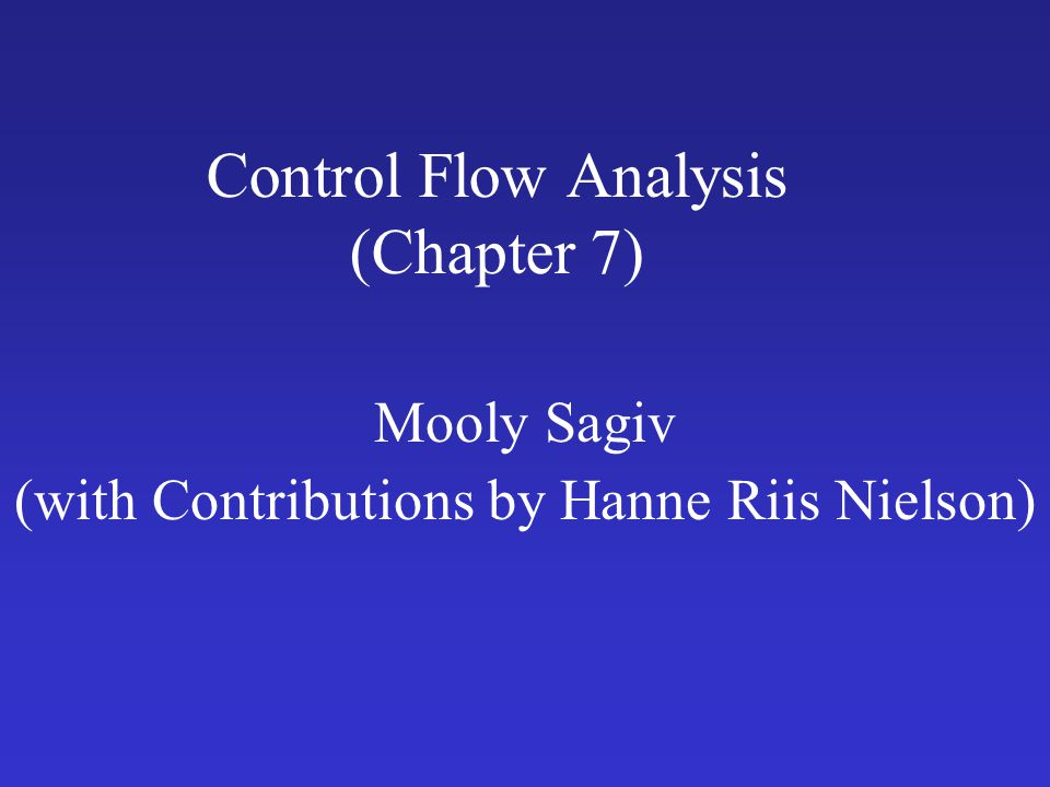 Control Flow Analysis (Chapter 7) Mooly Sagiv (with Contributions by Hanne Riis Nielson)