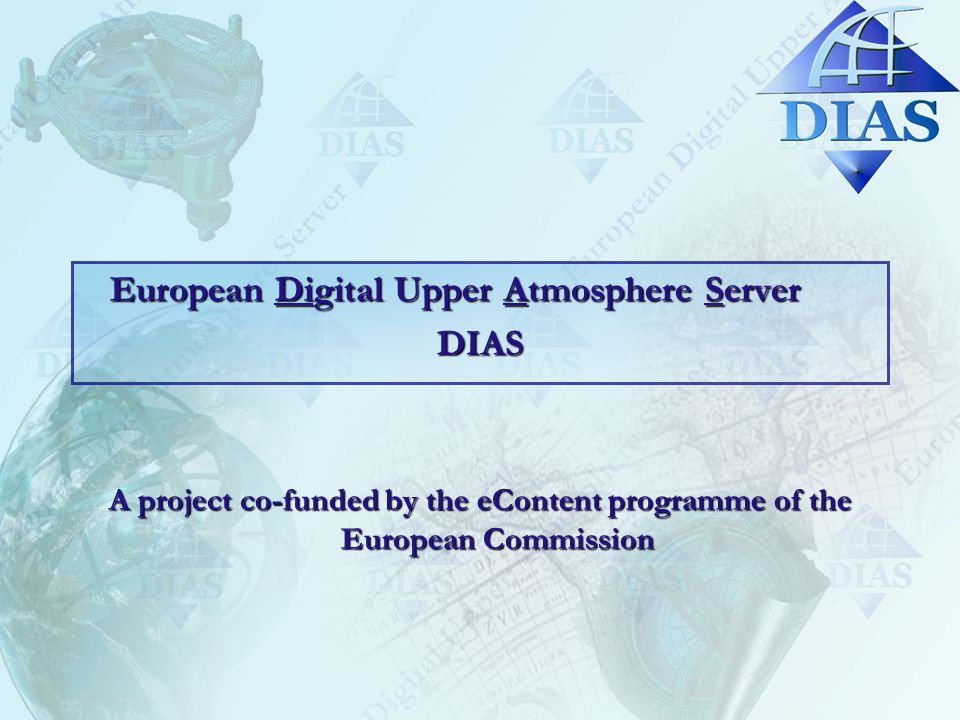 European Digital Upper Atmosphere Server DIAS A project co-funded by the eContent programme of the European Commission