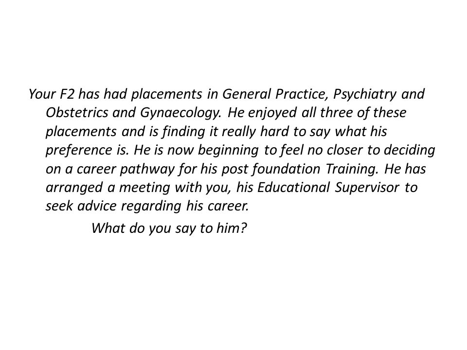 Your F2 has had placements in General Practice, Psychiatry and Obstetrics and Gynaecology.