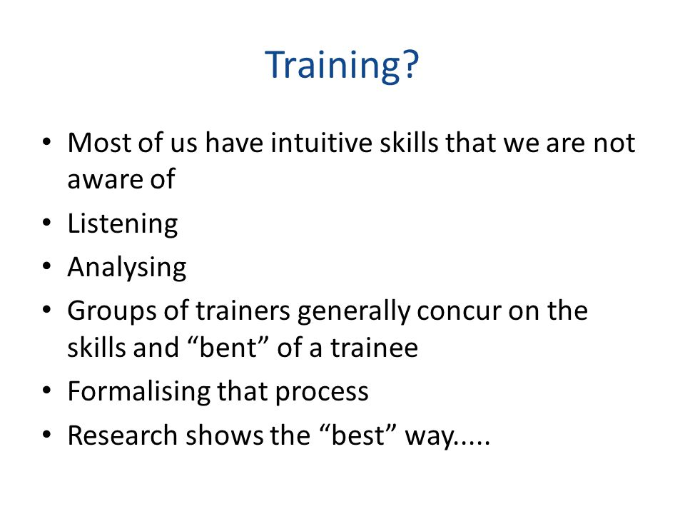 Requirements of a trainer? Approachable Credible Analytical Good listener Knowledgeable Focussed