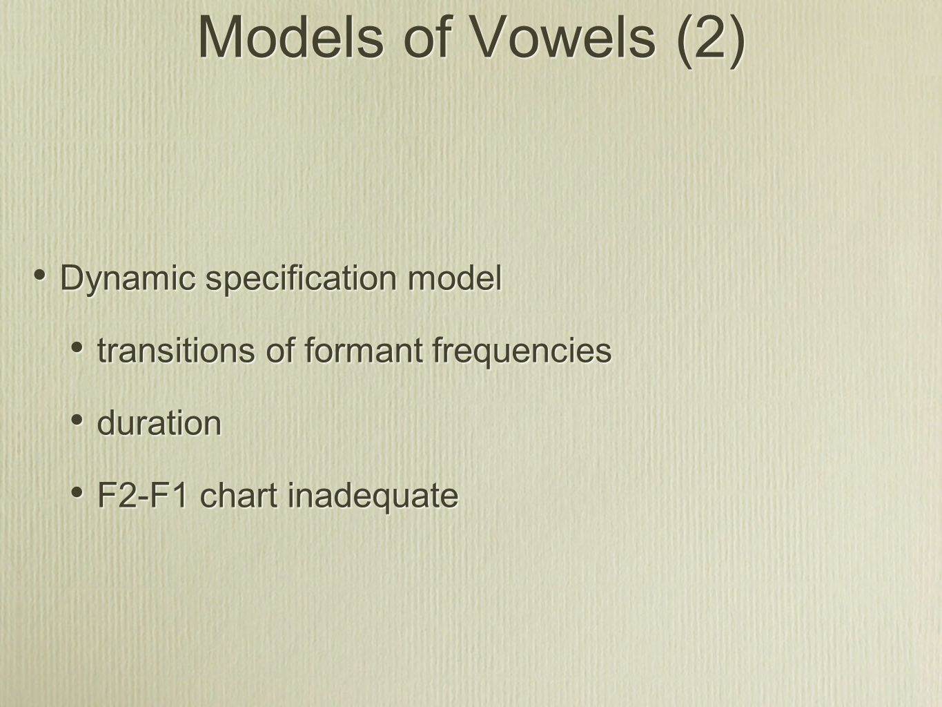 Models of Vowels (2) Dynamic specification model transitions of formant frequencies duration F2-F1 chart inadequate Dynamic specification model transitions of formant frequencies duration F2-F1 chart inadequate