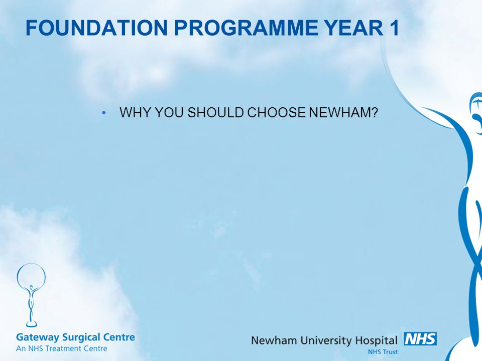 FOUNDATION PROGRAMME YEAR 1 WHY YOU SHOULD CHOOSE NEWHAM