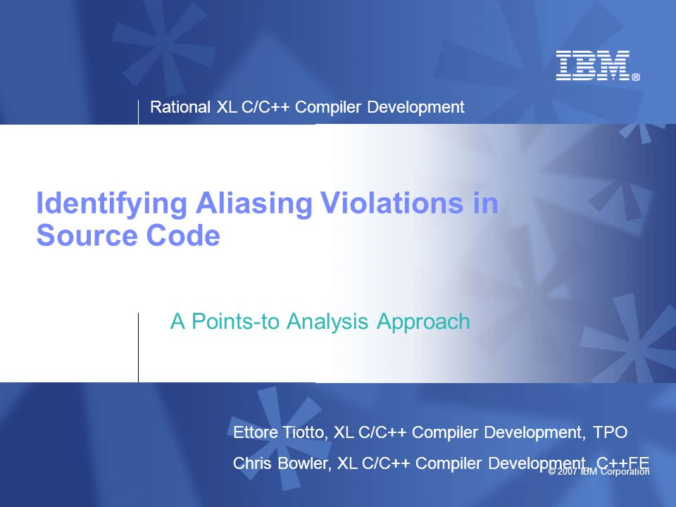 Rational XL C/C++ Compiler Development © 2007 IBM Corporation 2 Overview  What is Aliasing.