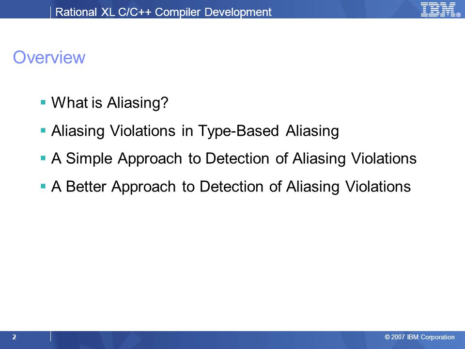 Rational XL C/C++ Compiler Development © 2007 IBM Corporation 2 Overview  What is Aliasing.