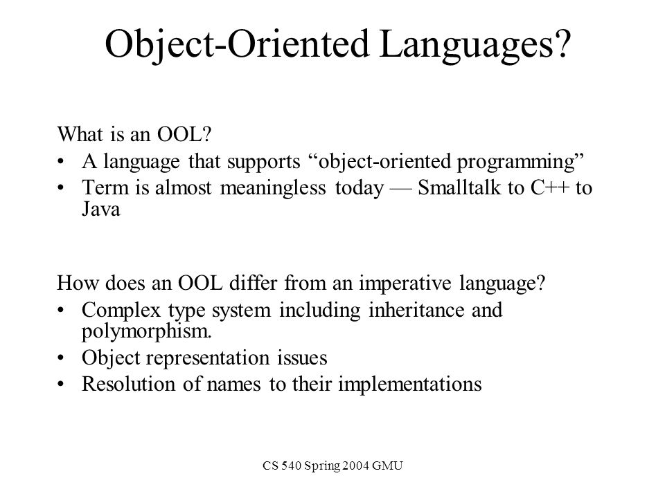 CS 540 Spring 2004 GMU Object-Oriented Languages. What is an OOL.