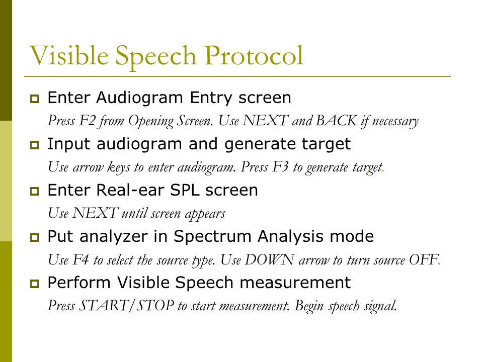 Visible Speech Protocol  Enter Audiogram Entry screen Press F2 from Opening Screen. Use NEXT and BACK if necessary  Input audiogram and generate tar