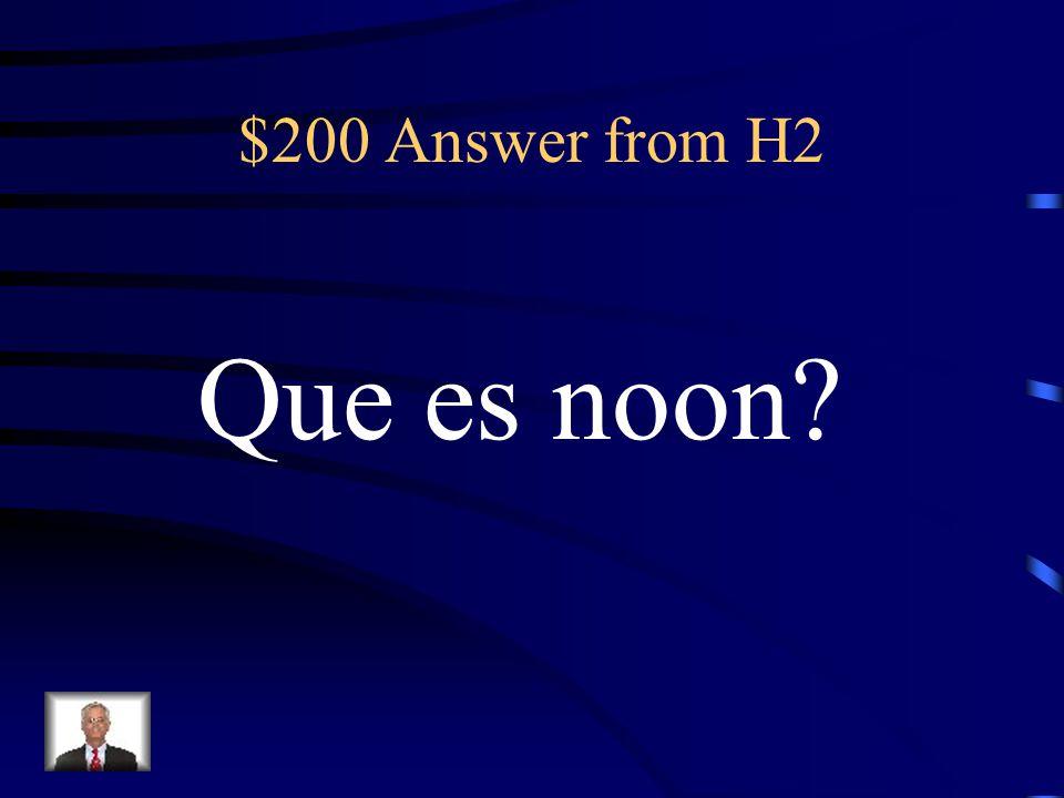 $200 Question from H2 Es el mediodia