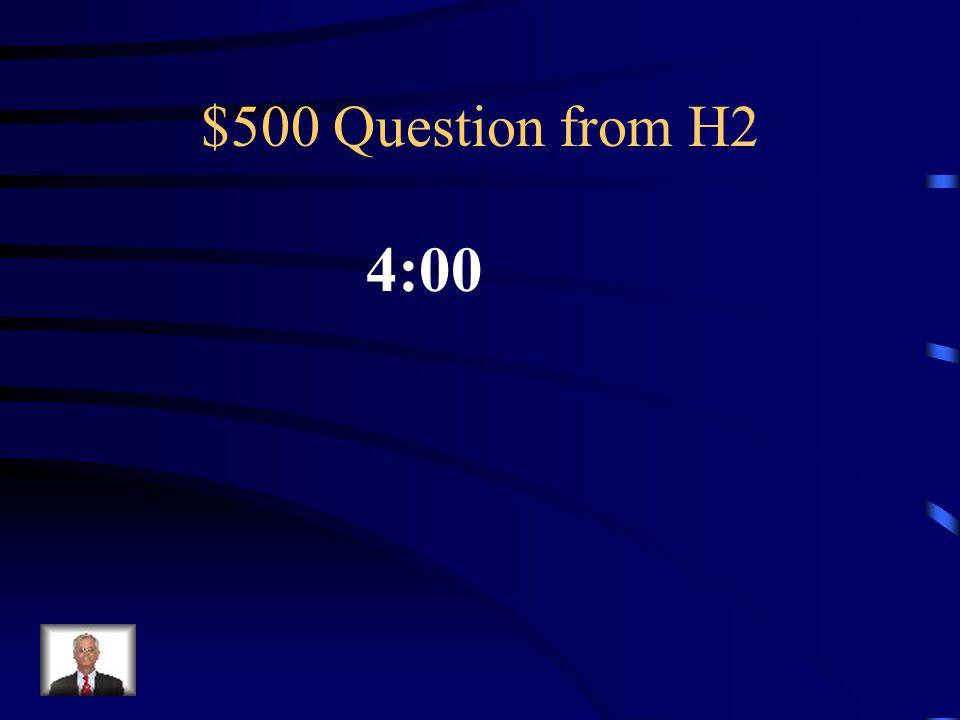 $400 Answer from H2 Que es son las once menos cinco