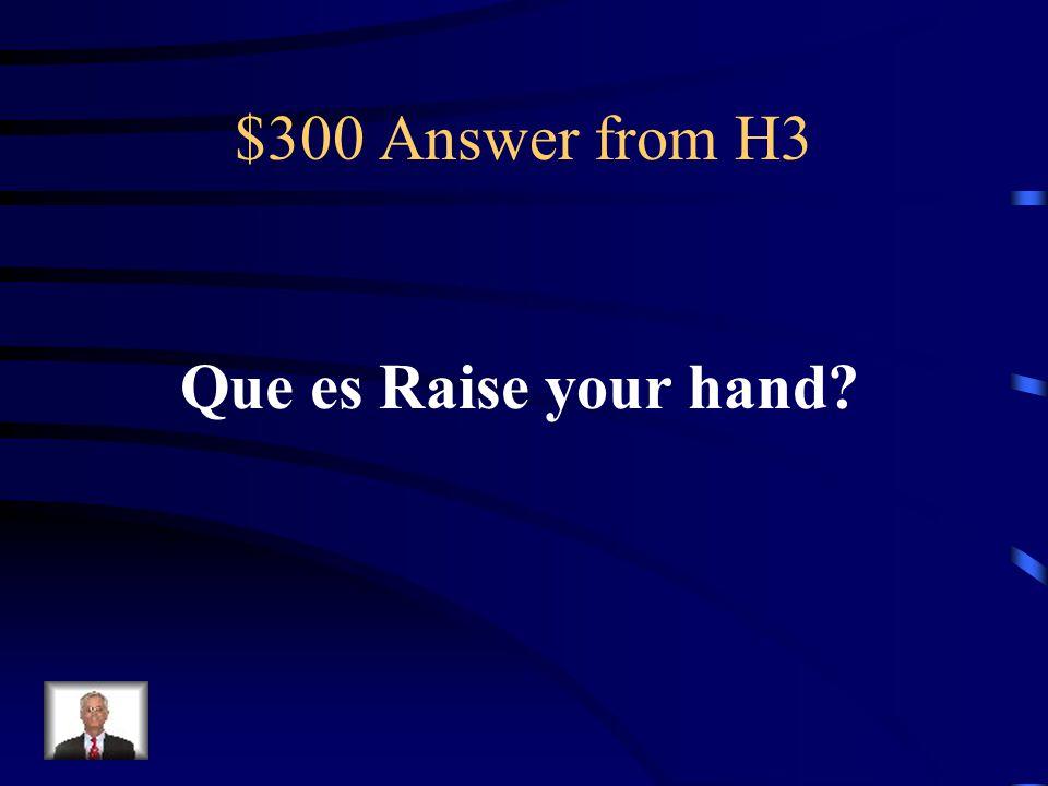 $300 Question from H3 Levanten la mano