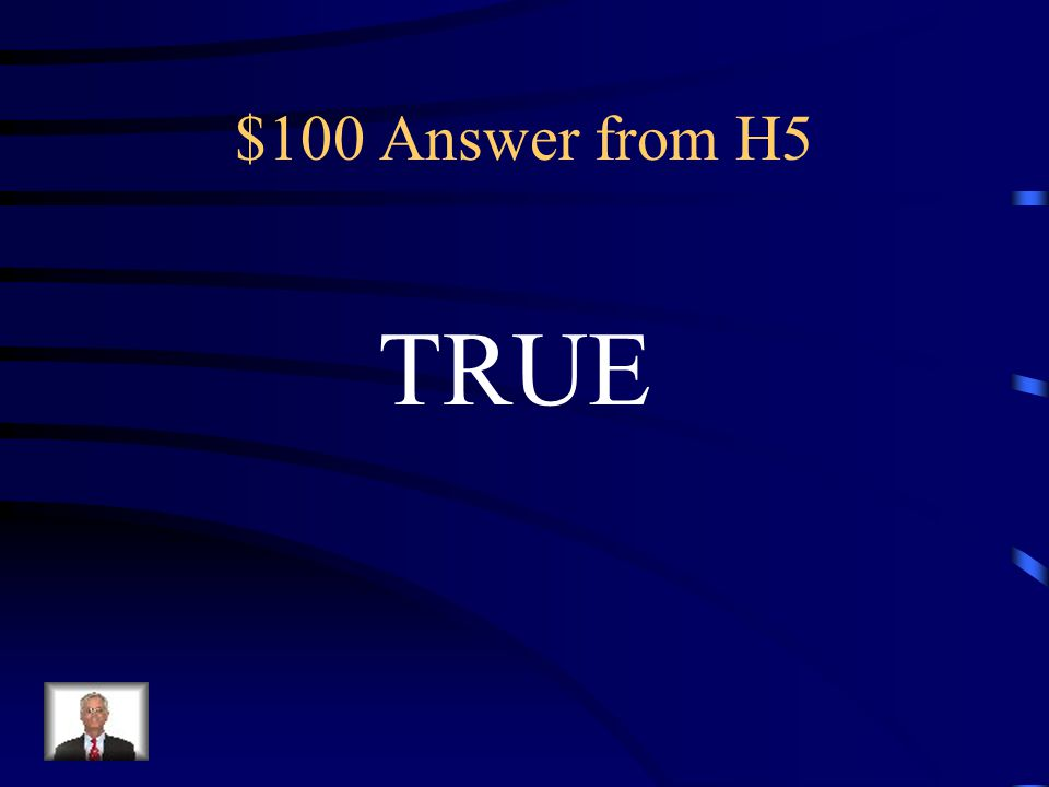 $100 Question from H5 True or False: Cognates are words that look the same and mean the same in two languages.