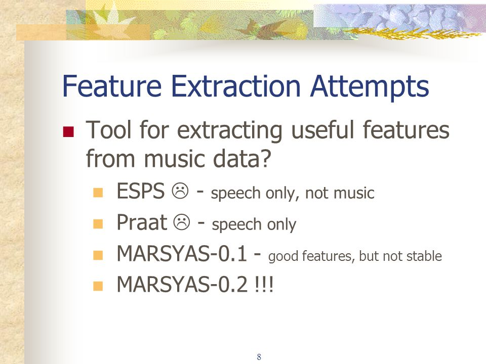8 Feature Extraction Attempts Tool for extracting useful features from music data.