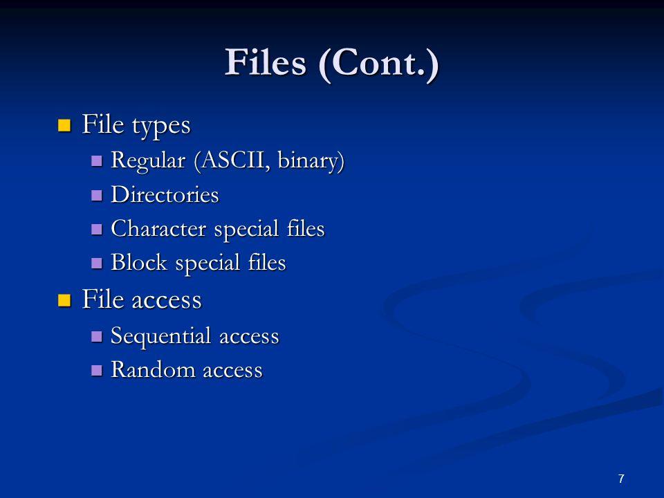 7 File types File types Regular (ASCII, binary) Regular (ASCII, binary) Directories Directories Character special files Character special files Block