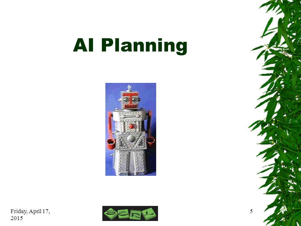 Friday, April 17, 2015 5 AI Planning