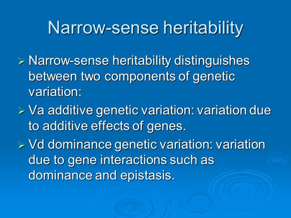 Narrow-sense heritability  Narrow-sense heritability distinguishes between two components of genetic variation:  Va additive genetic variation: vari
