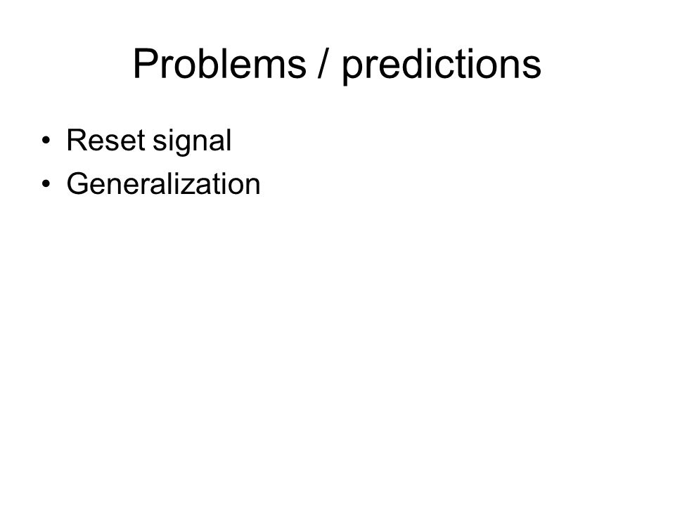 Problems / predictions Reset signal Generalization