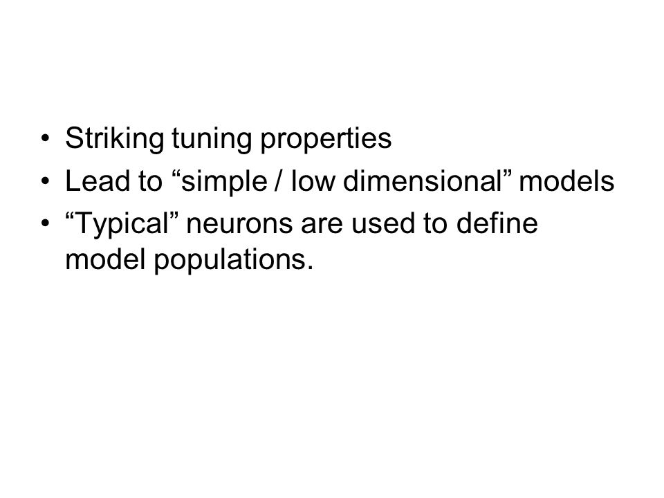"""Striking tuning properties Lead to """"simple / low dimensional"""" models """"Typical"""" neurons are used to define model populations."""