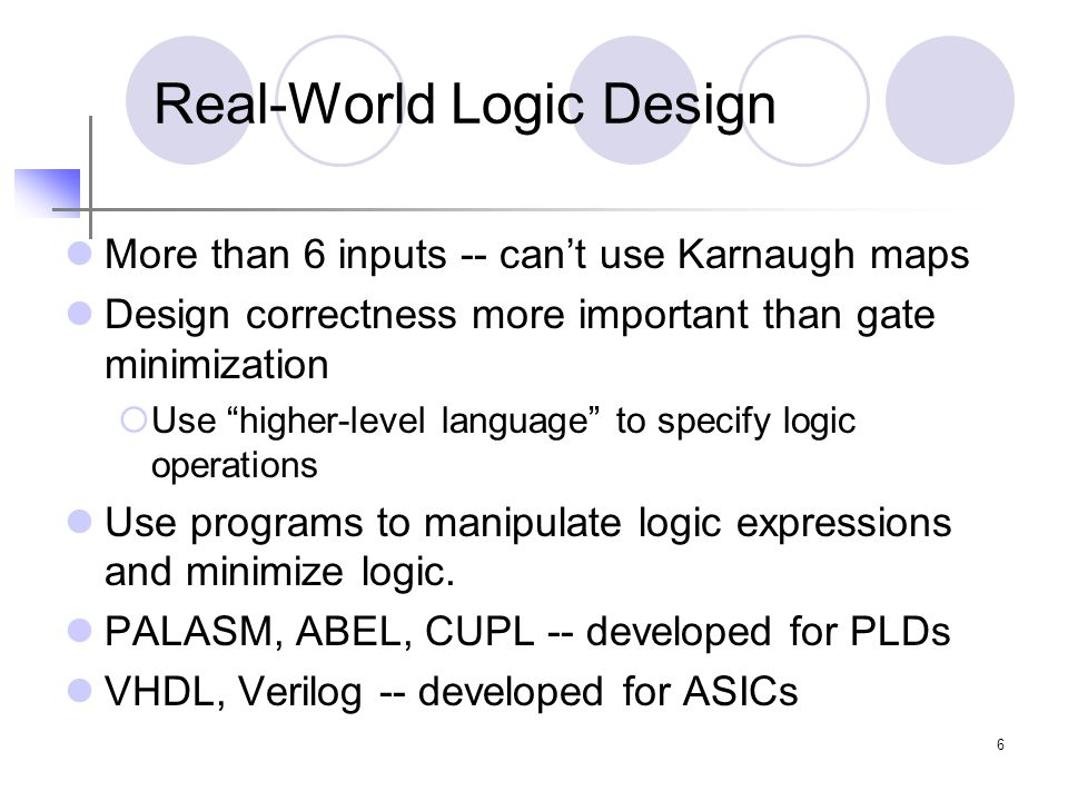 """6 Real-World Logic Design More than 6 inputs -- can't use Karnaugh maps Design correctness more important than gate minimization  Use """"higher-level l"""