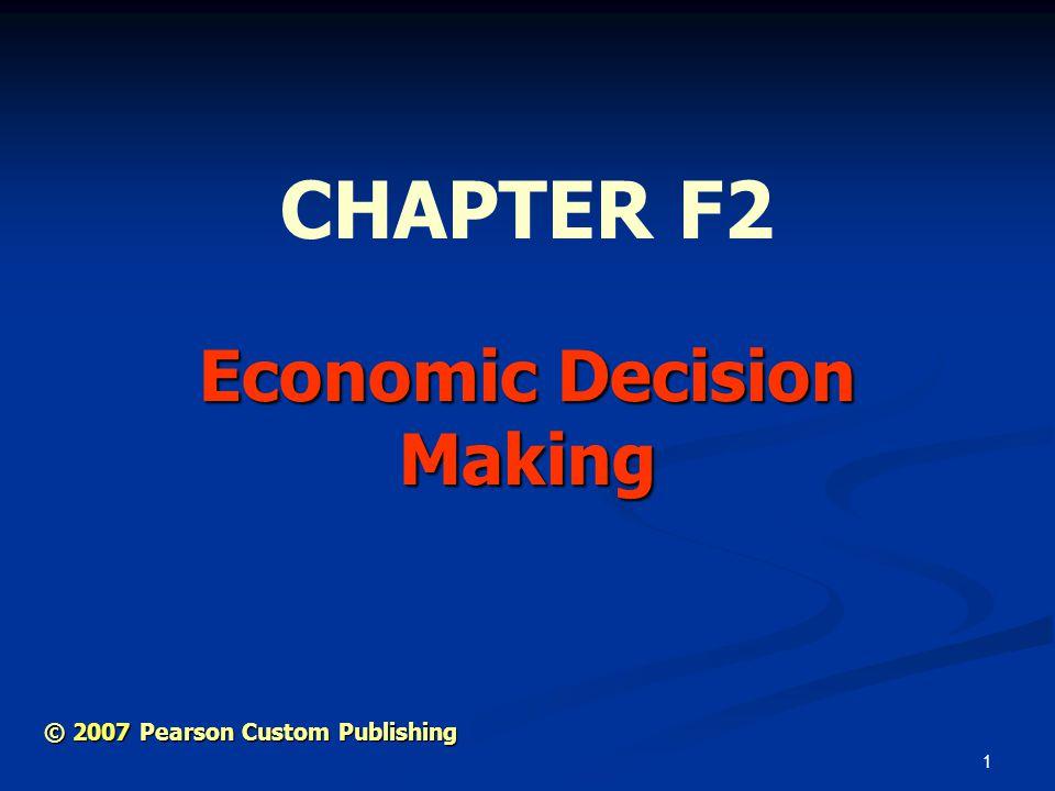 1 Economic Decision Making CHAPTER F2 © 2007 Pearson Custom Publishing