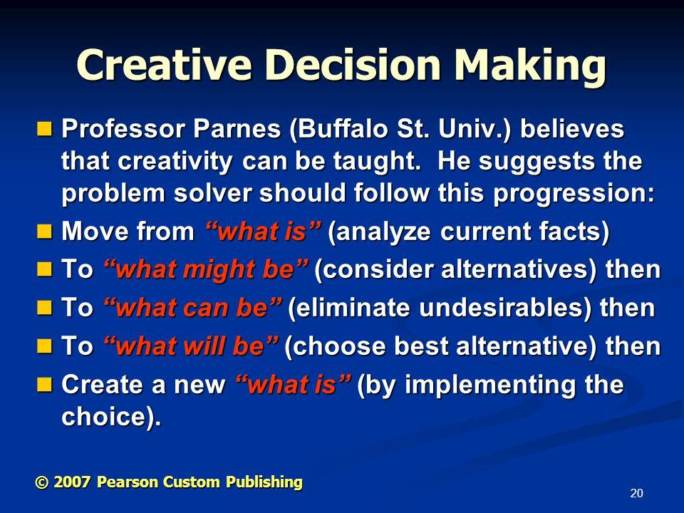 20 © 2007 Pearson Custom Publishing Creative Decision Making Professor Parnes (Buffalo St.