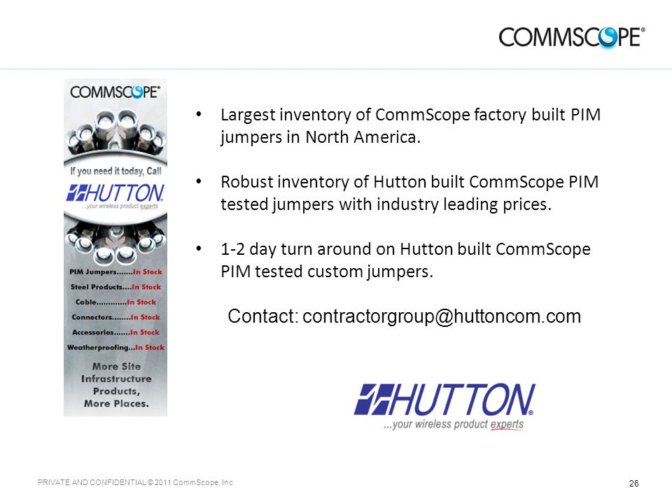26 PRIVATE AND CONFIDENTIAL © 2011 CommScope, Inc Largest inventory of CommScope factory built PIM jumpers in North America.