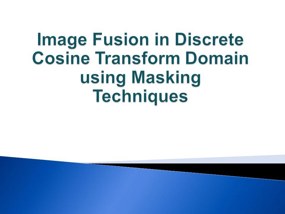  Image fusion  Fusion techniques  Literature survey  Proposed techniques  Mask I.