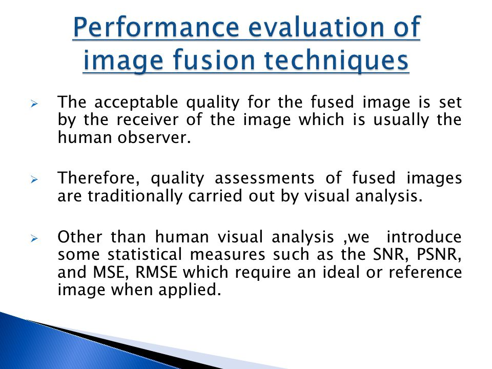  The acceptable quality for the fused image is set by the receiver of the image which is usually the human observer.