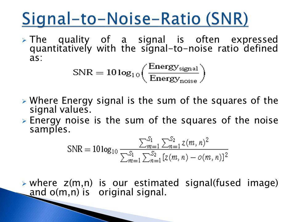  The quality of a signal is often expressed quantitatively with the signal-to-noise ratio defined as:  Where Energy signal is the sum of the squares of the signal values.