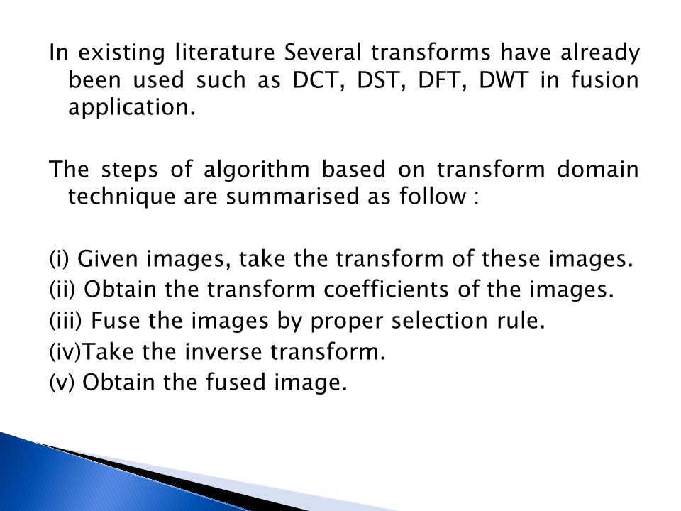 In existing literature Several transforms have already been used such as DCT, DST, DFT, DWT in fusion application.