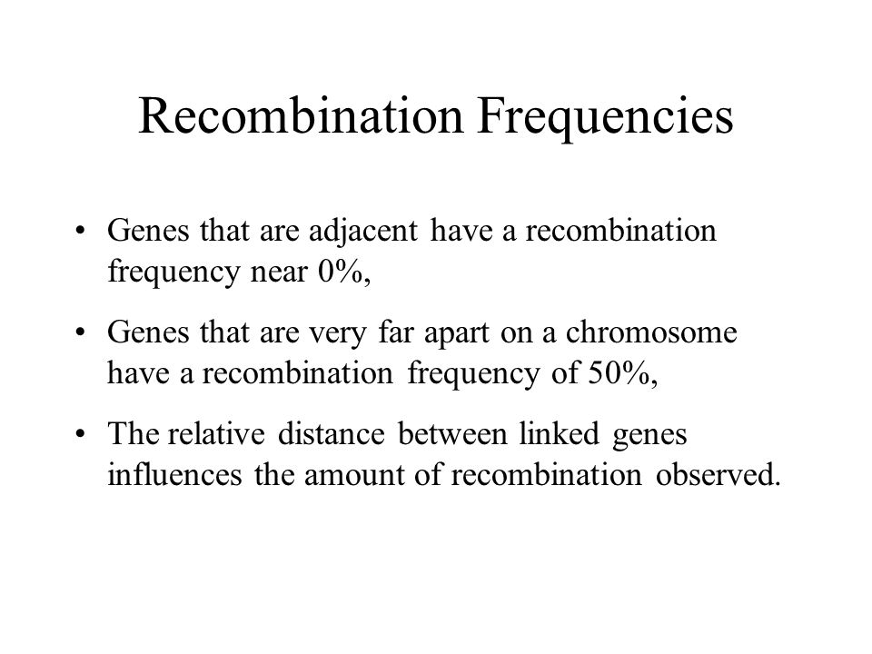 Linkage Genes closely located on the same chromosome do not recombine, –unless crossing over occurs, The recombination frequency gives an estimate of the distance between the genes.