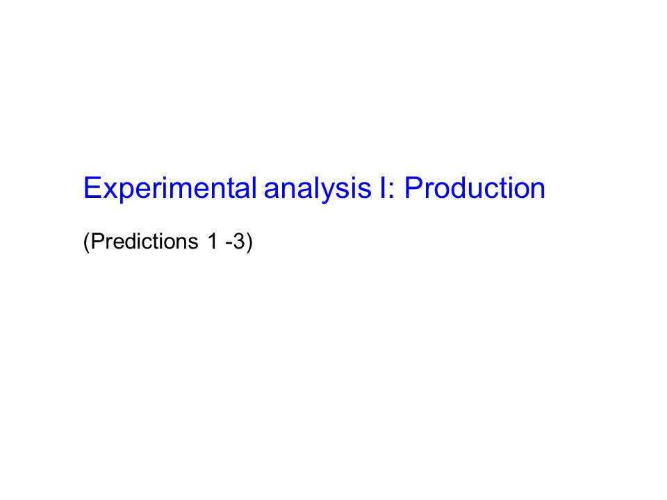 Experimental analysis I: Production (Predictions 1 -3)