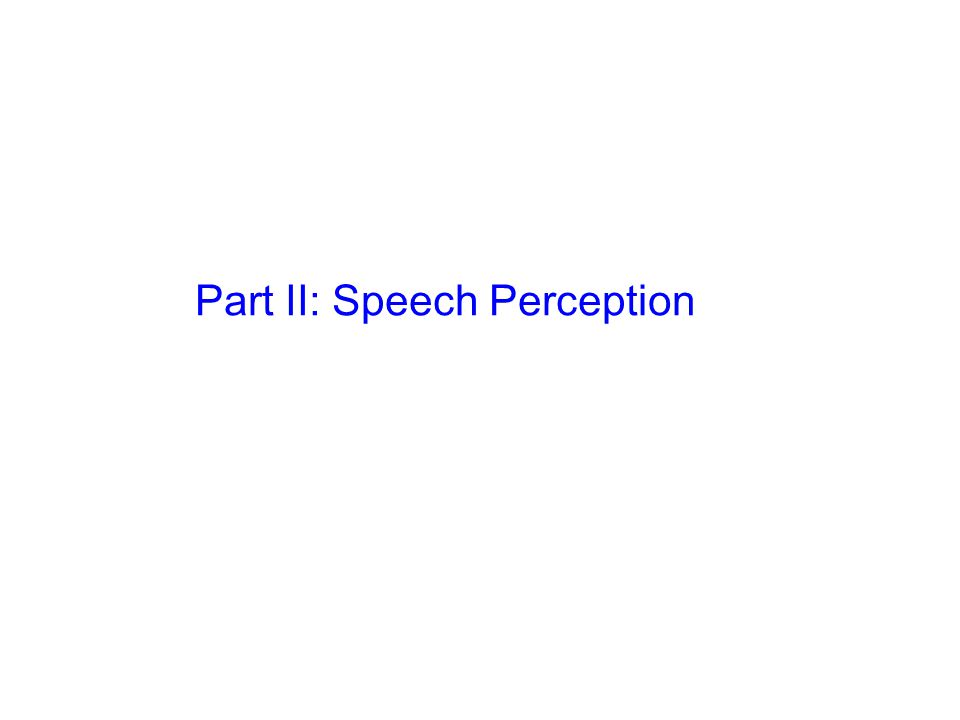 Part II: Speech Perception
