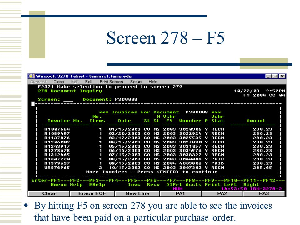Screen 278 – F5  By hitting F5 on screen 278 you are able to see the invoices that have been paid on a particular purchase order.