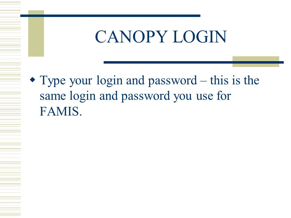CANOPY LOGIN  Type your login and password – this is the same login and password you use for FAMIS.
