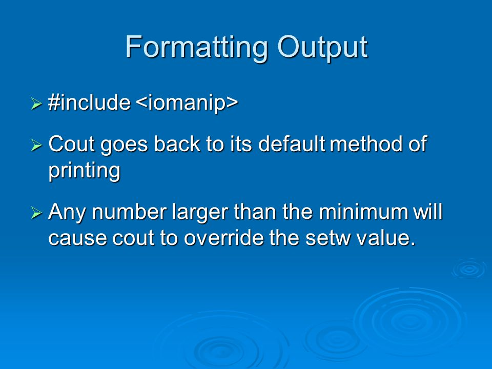 Formatting Output  The field width of a floating-point number includes a position for the decimal point  The field width of a string includes all characters in the string, including spaces  These values printed in the field are right- justified by default.
