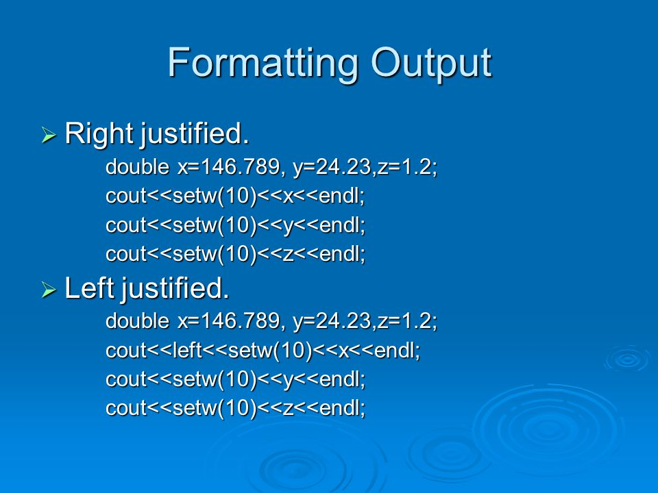 The setprecision(aNumber) Manipulator  Floating-point values may be rounded to a number of significant digits  You can control the number of significant digits with which floating-point values are displayed.