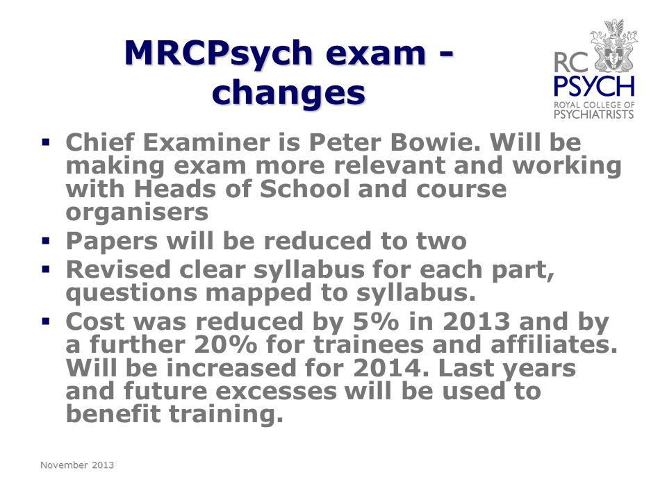 MRCPsych exam - changes   Chief Examiner is Peter Bowie.