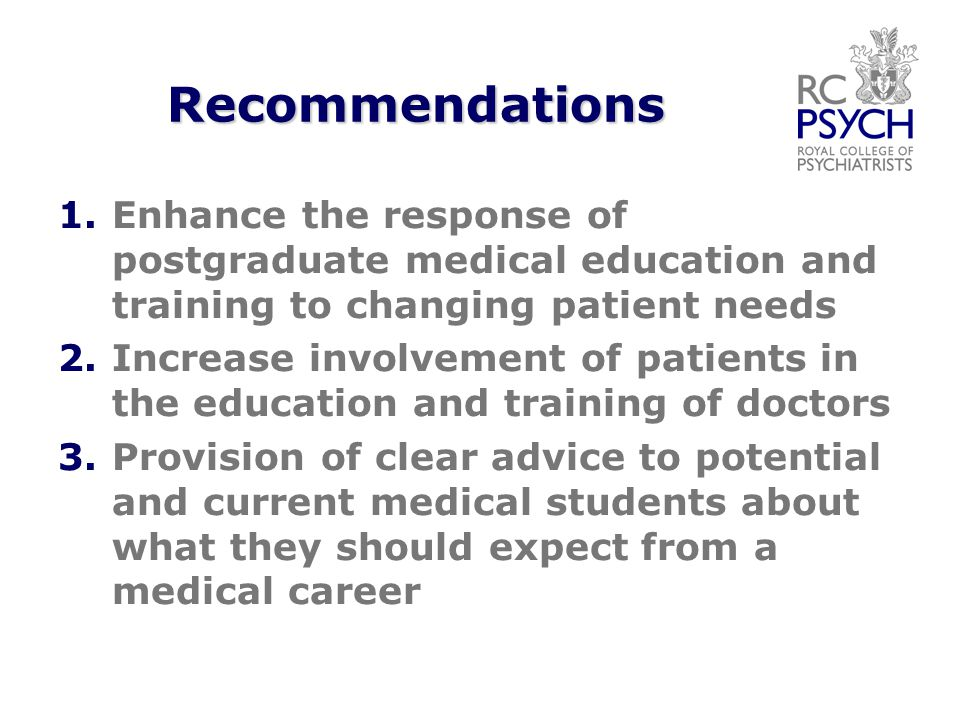 Recommendations 1. 1.Enhance the response of postgraduate medical education and training to changing patient needs 2. 2.Increase involvement of patien