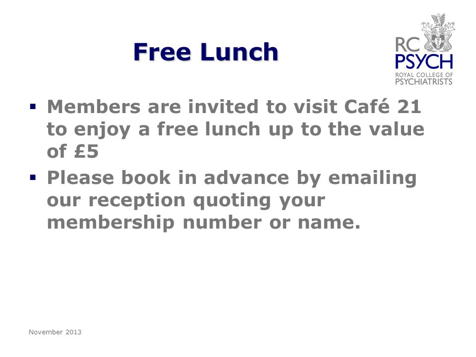 Free Lunch   Members are invited to visit Café 21 to enjoy a free lunch up to the value of £5   Please book in advance by emailing our reception quoting your membership number or name.
