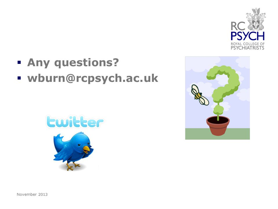   Any questions   wburn@rcpsych.ac.uk November 2013