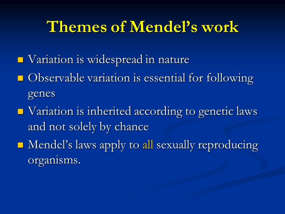 Themes of Mendel's work Variation is widespread in nature Variation is widespread in nature Observable variation is essential for following genes Obse