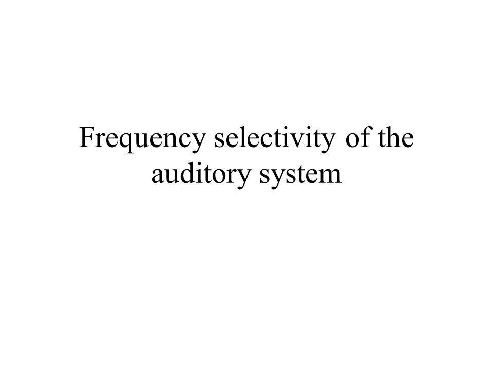Frequency selectivity of the auditory system